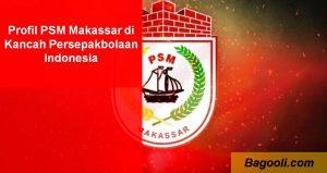 Profil PSM Makassar di Kancah Persepakbolaan Indonesia
