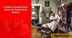 9 Alasan Kenapa Kamu Harus ke Barbershop Modern