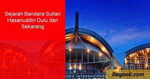 Sejarah Bandara Sultan Hasanuddin Dulu dan Sekarang
