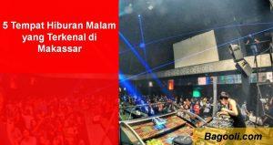 5 Tempat Hiburan Malam yang Terkenal di Makassar