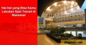 Hal-hal yang Bisa Kamu Lakukan Saat Transit di Makassar