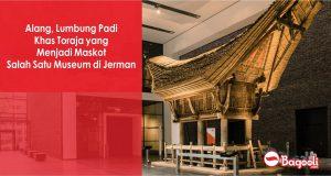 Alang, Lumbung Padi Khas Toraja yang Menjadi Maskot Salah Satu Museum di Jerman