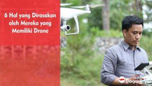 6 Hal yang Dirasakan Oleh Mereka yang Memiliki Drone