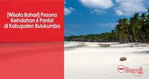 [Wisata Bahari] Pesona Keindahan 6 Pantai di Kabupaten Bulukumba