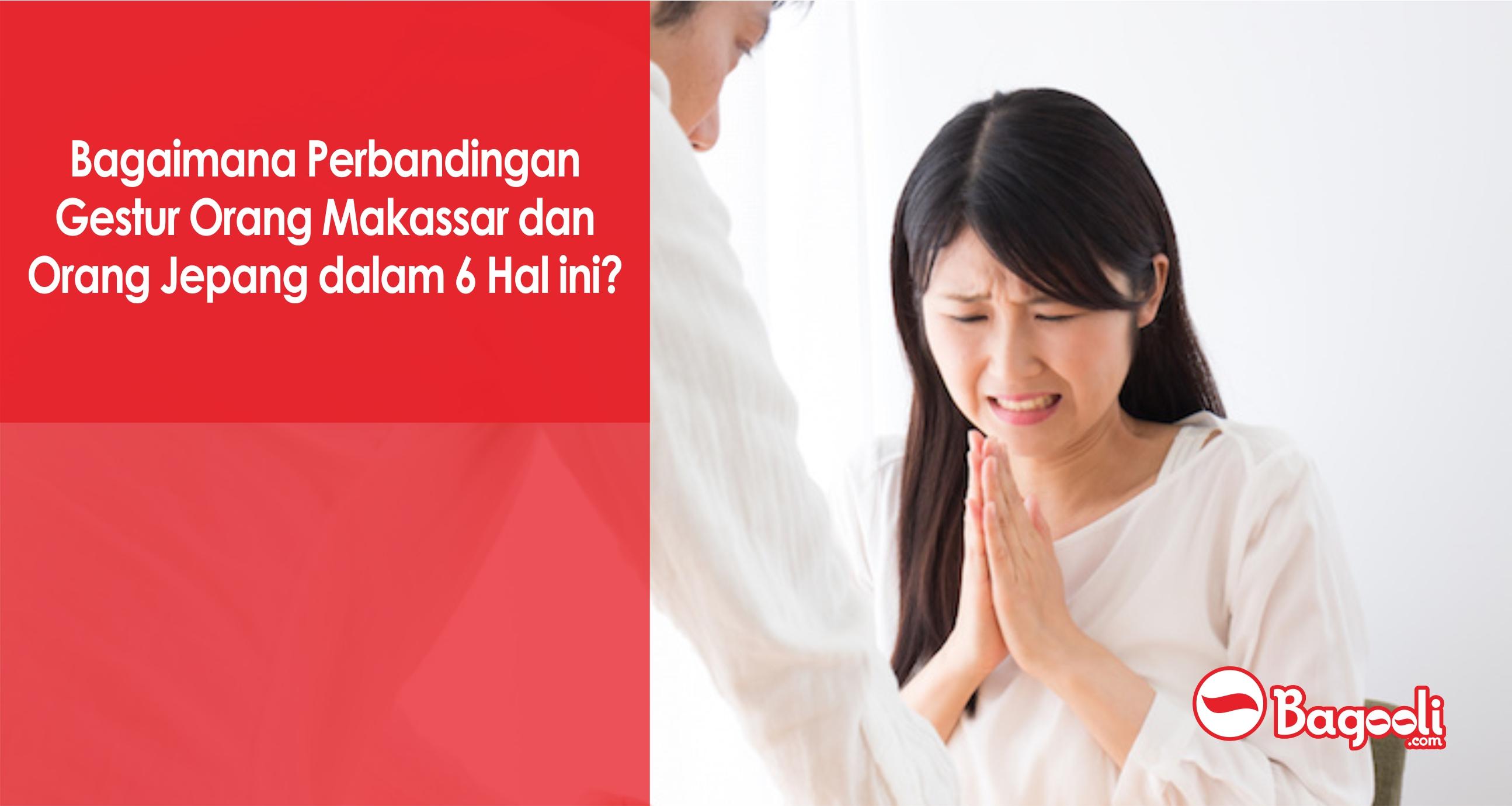 Bagaimana Perbandingan Gestur Orang Makassar dan Orang Jepang dalam 6 Hal ini