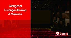 Mengenal 3 Jaringan Bioskop Makassar