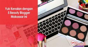 Yuk Kenalan dengan 5 Beauty Blogger Makassar ini