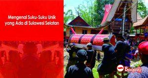 Mengenal Suku-Suku Unik yang Ada di Sulawesi Selatan